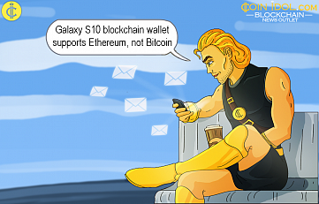 Samsung Galaxy S10 Blockchain Wallet Supports Ethereum, not Bitcoin