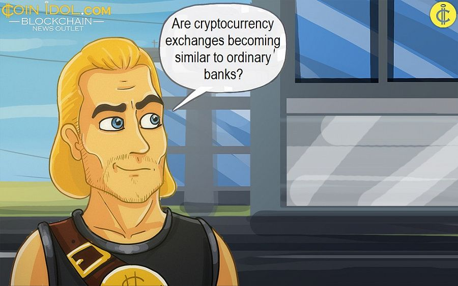Are cryptocurrency exchanges becoming similar to ordinary banks?