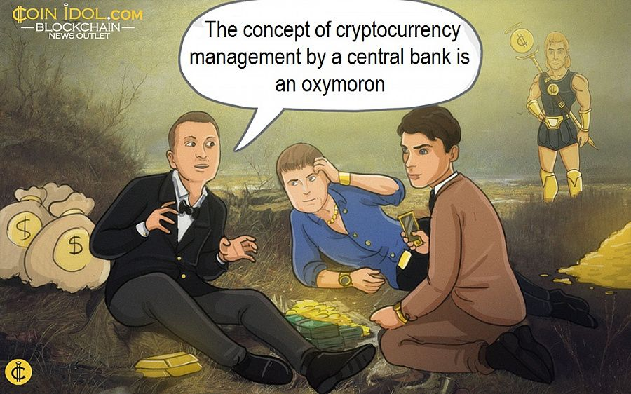 The concept of cryptocurrency management by a central bank is an oxymoron